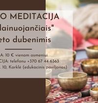 """VIDURIO SAVAITĖS ATGAIVA - GARSO MEDITACIJA su """"dainuojančiais"""" Tibeto dubenimis"""